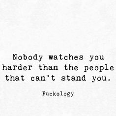Nobody watches you harder than the people that can't stand you. Rude Quotes, Sarcastic Quotes, People Quotes, Rudeness Quotes, Stand Quotes, Favorite Quotes, Best Quotes, Inspirational Verses, Girl Boss Quotes
