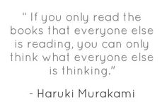 There are so many books out there. Be adventurous. Read something you never thought you would read. You'll be surprised.