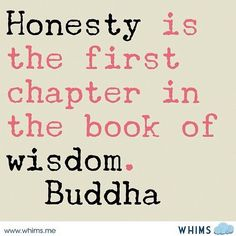"""Honesty is the first chapter in the book of wisdom."" ~Buddha ..*"