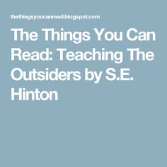 The Things You Can Read: Teaching The Outsiders by S.E. Hinton