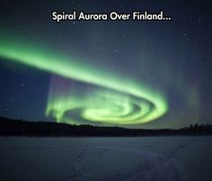 Or Alaska.  The Northern Lights are incredible.  Slow, majestic swirling ribbons of light and color that are waves of solar energy buffeting the Earth's magnetic fields.  In person, they are gorgeous!