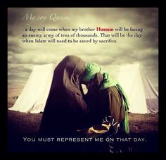 """""""My son Qasim, a day will come when my brother Husain will be facing an enemy army of tens of thousands. That will be the day when Islam will need to be saved by sacrifice. You must represent me on that day."""" -Imam Hasan (AS) to his son Qasim Ali Islam, Islam Muslim, Hazrat Imam Hussain, Hazrat Ali, Religious Quotes, Islamic Quotes, Who Is Hussain, Muharram Quotes, Imam Hassan"""