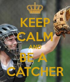 KEEP CALM AND BE A CATCHER