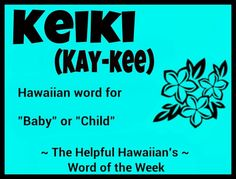 The Helpful Hawaiian's Word of the Week: Keiki