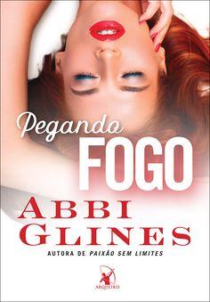 Editora Arqueiro lançará em Agosto, Pegando Fogo, de Abbi Glines - Cantinho da Leitura