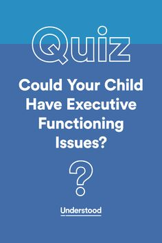 Take this quiz to see if your child might have executive functioning issues.