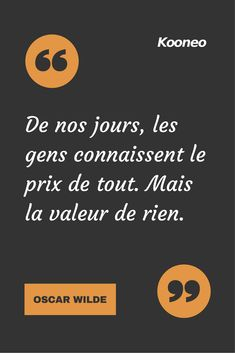 [CITATIONS] De nos jours, les gens connaissent le prix de tout. Mais la valeur de rien. OSCAR WILDE #Ecommerce #Kooneo #Oscarwilde : www.kooneo.com Words Quotes, Wise Words, Quotes Francais, Motivational Quotes, Inspirational Quotes, Oscar Wilde, Quote Citation, French Quotes, Positive Attitude