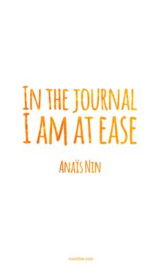 Anais Nin quote about journal writing - In the journal I am at ease.