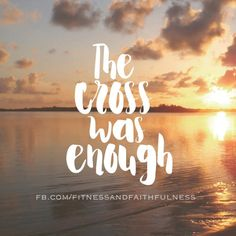 The cross was enough. Thank you, Jesus.