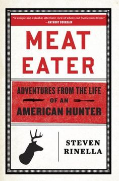 Meat Eater: Adventures from the Life of an American Hunter | 11-28-12