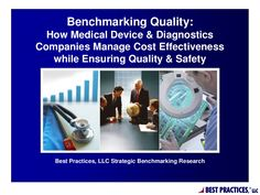 Benchmarking Quality: How Medical Device and Diagnostics Companies Manage Cost Effectiveness while Ensuring Quality and Safety - by Best Practices, LLC via Slideshare