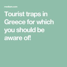 Tourist traps in Greece for which you should be aware of!