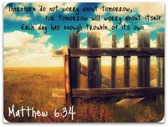 Matthew 6 34 - i love this Favorite Bible Verses, Favorite Quotes, Favorite Things, Dont Worry About Tomorrow, Matthew 6 34, Matthew Bible, Recovery Quotes, Walk By Faith, Christian Inspiration