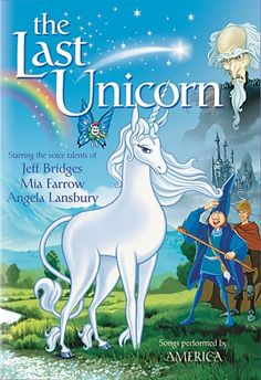 The Last Unicorn  (i've loved this movie for almost 20 years. i think thats kindda impressive. side note: have u heard the groove coverage version of the last unicorn? its pretty amazing)