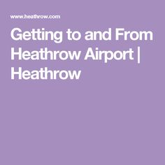 Getting to and From Heathrow Airport | Heathrow