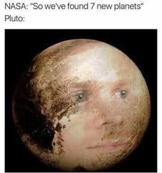 Lmfao idk why this has me laughing hella hard but it does and btw in my heart and mind Pluto will ALWAYS be a planet
