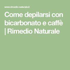 Come depilarsi con bicarbonato e caffè   Rimedio Naturale
