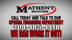 "Matheny Motors - Guaranteed Credit ApprovalOne call does it all, one click gets it quick.  If you don't you can't buy. I know you have herd it all, so now give ""The Credit Cowboy"" a call 304-485-4418 or email mpayne@mathenymotors.com or thecreditcowboy@yahoo.com"