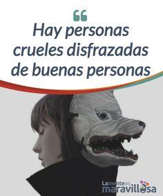Hay personas crueles disfrazadas de buenas personas  Hay personas crueles #disfrazadas de buenas personas. Son seres que dañan mediante el chantaje #emocional basado en el temor, la #agresión y la culpa.  #Psicología
