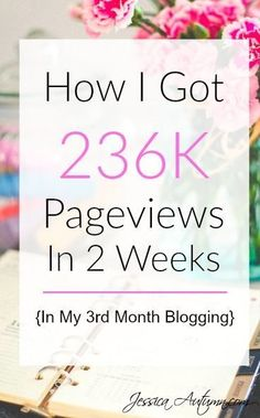 How I Got 236k Pageviews In 2 Weeks {In My 3rd Month Blogging} | Blogging tips | How to get more traffic