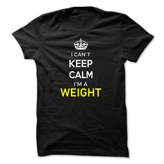 [Hot tshirt name creator] I Cant Keep Calm Im A WEIGHT  Coupon Best  Hi WEIGHT you should not keep calm as you are a WEIGHT for obvious reasons. Get your T-shirt today and let the world know it.  Tshirt Guys Lady Hodie  SHARE and Get Discount Today Order now before we SELL OUT  Camping field tshirt i cant keep calm im im a weight keep calm im weight