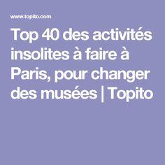 Top 40 des activités insolites à faire à Paris, pour changer des musées   Topito