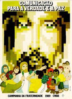 Campanha da Fraternidade 1989 Tema:Fraternidade e a Comunicação Lema:Comunicação para a verdade e a paz