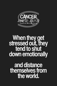 Cancer Zodiac Sign stressed out, shut down emotionally & distance themselves from the world.