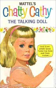 """Chatty Cathy..I was called """"Chatty Cathy"""" after this doll ... even when I was very quiet in school."""