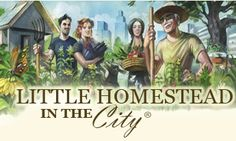 """""""Urban Homestead. Since 1985...Pioneering a Journey Towards Self-sufficiency...One Step at a Time."""""""