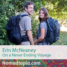Erin sold everything she owned and left the UK in 2010 to travel the world with her partner, Simon. They mix living in one place for a few months with faster periods of travel and have travelled to more than 30 countries with just their carry-on backpacks while running a popular travel blog, Never Ending Voyage, and creating iPhone apps like Trail Wallet. Tune in to Nomadtopia Radio http://www.nomadtopia.com/erinmcneaney/