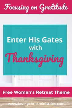 Learn to rejoice with thankfulness and gratitude together with others with this free Enter His Gates with Thanksgiving retreat theme. #retreattheme #womensministry Christian Women's Ministry, Christian Retreat, Thanksgiving Songs, Giving Thanks To God, Feeling Thankful, Special Prayers, The Lord Is Good, Christian Resources, Praise Songs