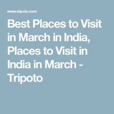 Best Places to Visit in March in India, Places to Visit in India in March - Tripoto