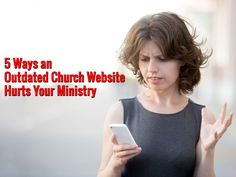 5 Ways an Outdated Church Website Hurts Your Ministry - https://www.churchdev.com/5-ways-outdated-church-website-hurts-ministry/