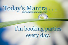 Daily Mantra from The Mind Aware Facebook Page http://www.facebook.com/themindaware - I'm booking parties every day. - #directsales, #mantra, #positivethinking, #inspiration