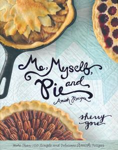 Me, Myself, and Pie Cookbook: Amish Recipes By: Sherry Gore
