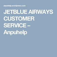 JETBLUE AIRWAYS CUSTOMER SERVICE – Anpuhelp