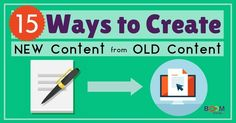 15+ Ways to Create New Content from Old Content | Kim Garst
