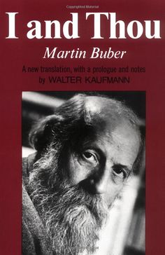 I and Thou by Martin Buber - I read this as a teenager, and it has informed my life and my aspirations ever since.