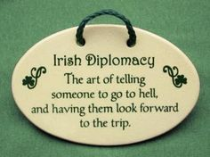 6 in x 4 in Irish diplomacy- the art of telling someone to go to hell and having them look forward to the trip. $15.99