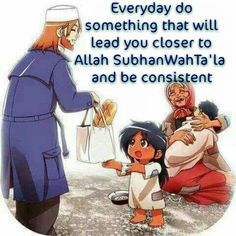 Everyday do something that will lead you closer to Allah SubhanWahTa'la and be consistent