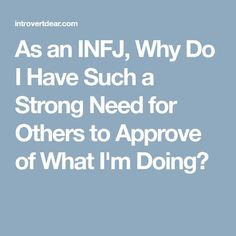 As an INFJ, Why Do I Have Such a Strong Need for Others to Approve of What I'm Doing?