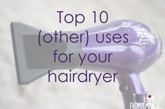 Top 10 uses for your hairdryer