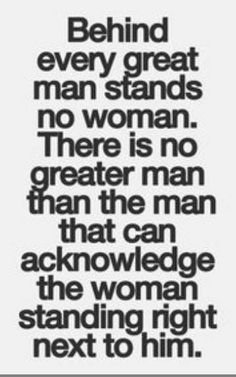 True indeed, the weak man is the one who takes all the credit for the woman who's put him where he is and has built him from the ground up, through all of life's trials
