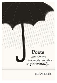 Los poetas siempre se toman el tiempo personalmente.  J.D. Salinger.