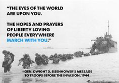 The eyes of the world are upon you. The hopes and prayers of liberty loving people everywhere march with you. #Dday