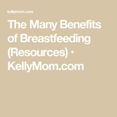 The Many Benefits of Breastfeeding (Resources) • KellyMom.com