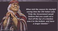 Best representation descriptions: Native American Daylight Savings Time Quote Related searches: Native American Funny Memes,Native American. Funny Baby Quotes, Funny Quotes For Teens, Funny Memes, Funny Sayings, Native American Humor, American Meme, American Proverbs, Native American Spirituality, Funny Questions