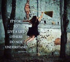 It's OK to live a life others do not understand.
