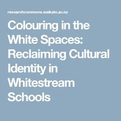 Colouring in the White Spaces: Reclaiming Cultural Identity in Whitestream Schools